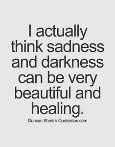I actually think sadness and darkness can be very beautiful and healing. True Quotes, Great Quotes, Inspirational Quotes, Twisted Quotes, Attitude Quotes, Sadness Quotes, Dark Quotes, Its Friday Quotes, Spiritual Quotes