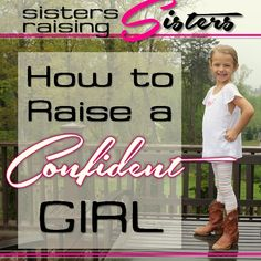 Six Tips for How to Raise a Confident Girl