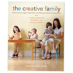 The Creative Family by Amanda Blake Soule - I would love to get my hands on this book. her blog is great too