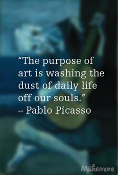 """The purpose of art is washing the dust of daily life off our souls."" — Pablo Picasso #picasso #artquotes #inspirational #quotes #artist"