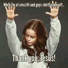 """""""When I'm at crossfit and guys shirts come off... Thank you, Jesus!"""" #Crossfit #Humour"""