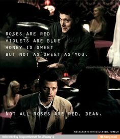 Not all roses are red, Dean!