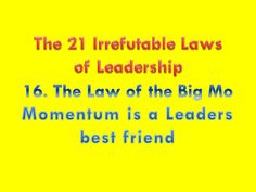 The 21 Irrefutable Laws of Leadership - 16. The Law of the Big Mo