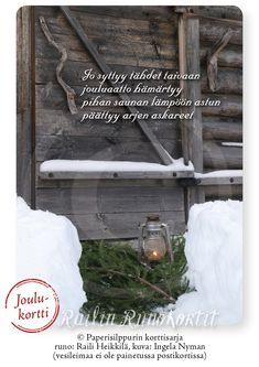 Sauna on aina johdatellut suomalaisia arjesta pyhään - niin joulunakin. Railin runo vie sinut vanhan ajan joulun valmisteluihin: Jo syttyy tähdet taivaan jouluaatto hämärtyy pihan saunan lämpöön astun päättyy arjen askareet Railin Runokortti -sarjan joulukortti, jonka taustapuolella on Hyvää Joulua ja Onnellista Uutta Vuotta -toivotus. Railin Runokorteilla on Suomalaisen Työn Liiton Avainlippu. Joulusaunan valmisteluita Honkajoen Rynkäisten kylässä. Runo: Raili Heikkilä, kuva: Ingela Nyman. Ladder Decor, Home Decor, Decoration Home, Room Decor, Home Interior Design, Home Decoration, Interior Design