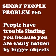 Short People Insults   Short People Problem - People have trouble finding you because you are ...
