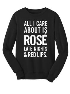 ALL I CARE ABOUT IS ROSÈ, LATE NIGHTS & RED LIPS Women's Crew Neck Shirt