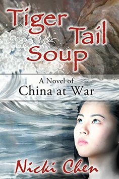 Tiger Tail Soup: A novel of China at war - Kindle edition by Nicki Chen. Literature & Fiction Kindle eBooks @ Amazon.com.