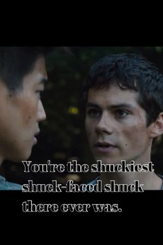 Funny quote from the maze runner. I just made this. BTW alot of people have taken this and not given me cred or changed description so PLZ don't pretend you made this it took me awhile so PLZ give me cred.