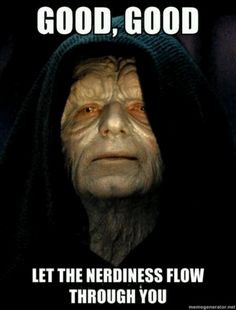 Star Wars meme - The Emperor - So is nerdiness the dark side of the force?