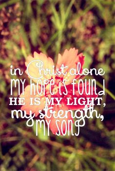 In Christ alone.I find my light, my hope, my strength, and my song. In Christ alone I place my trust! Lds Quotes, Inspirational Quotes, Hope Quotes, Always Quotes, Life Lyrics, Me Me Me Song, Bible Scriptures, Scripture Art, God Is Good