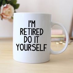 "Coffee Mug says ""I'm retired do it yourself"". Great retirement gift. ❤ ABOUT JOYFUL MOOSE MUGS ❤ - 11 oz Ceramic Coffee Mugs - dishwasher and microwave safe - ready for gift giving packaged safel"