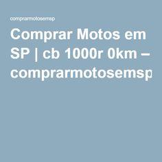 Comprar Motos em SP | cb 1000r 0km – comprarmotosemsp
