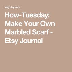 How-Tuesday: Make Your Own Marbled Scarf - Etsy Journal