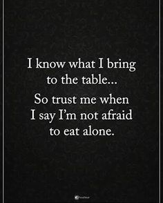 "1,267 Likes, 14 Comments - Positiv8e + Motivational Quotes (@powerofpositivity) on Instagram: ""I know what I bring to the table... So trust me when I say I'm not afraid to eat alone.…"""