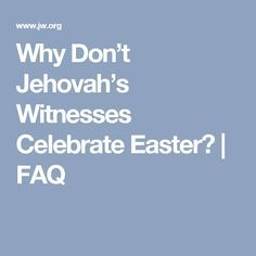 Why Don't Jehovah's Witnesses Celebrate Easter? | FAQ