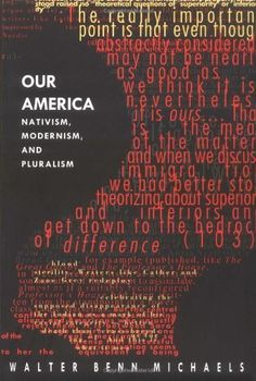 Our America: Nativism, Modernism, and Pluralism (Post-Contemporary Interventions) by Walter Benn Michaels