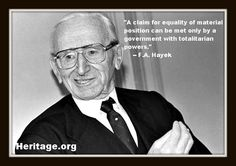 """""""A claim for equality of material position can be met only by a government with totalitarian powers."""" -F.A. Hayek"""