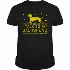 I talk to my Dachshund, Order HERE ==> https://www.sunfrog.com/Pets/I-talk-to-my-Dachshund-Black-Guys.html?id=41088 #christmasgifts #xmasgifts #dachshundlovers