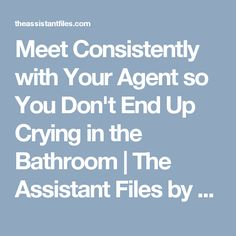 Meet Consistently with Your Agent so You Don't End Up Crying in the Bathroom | The Assistant Files by Elizabeth Gilbert