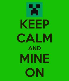 KEEP CALM AND MINE ON minecraft poster