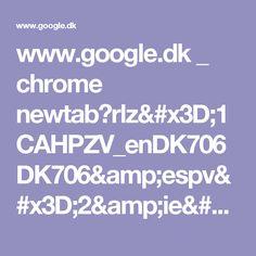 www.google.dk _ chrome newtab?rlz=1CAHPZV_enDK706DK706&espv=2&ie=UTF-8