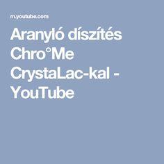Aranyló díszítés Chro°Me CrystaLac-kal - YouTube