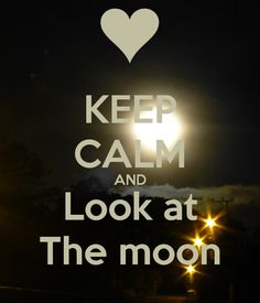 KEEP CALM and look the moon