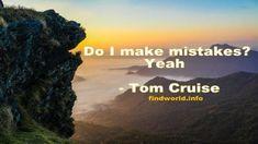 Do I make mistakes Yeah - FindWorld Tom Cruise Quotes, Making Mistakes, Toms, Make Mistakes