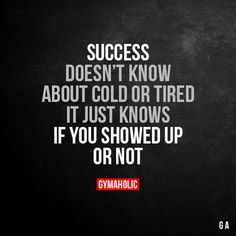 Success Doesn't Know About Cold Or Tired It just knows if you showed up or not. More motivation: https://www.gymaholic.co #fitness #gymaholic #workout