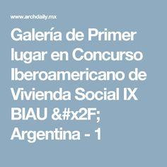 Galería de Primer lugar en Concurso Iberoamericano de Vivienda Social IX BIAU / Argentina - 1