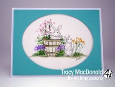 Paper--Canson XL Watercolor Paper, Recollections Stamps--Art Impressions Bunnies, Rustic Container, Flower set 2 Ink--Marcy, Recollections, and Distress markers Tools--MFT Die-namics Oval Stax set 2 dies