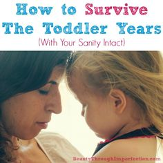10 Tips for Surviving the Toddler Years - these are great!