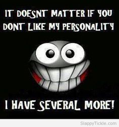 It doesnt matter if you dont like my personality - http://jokideo.com/it-doesnt-matter-if-you-dont-like-my-personality/