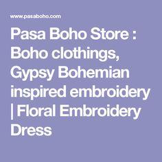 Pasa Boho Store : Boho clothings, Gypsy Bohemian inspired embroidery   Floral Embroidery Dress
