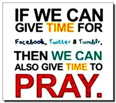 Pray!!!PRAY!! PRAY during the day, Pray at each meal, PRAY during the evening, PRAY when you rise, and PRAY before you go to bed. You wouldn't want to have your kids not talking to you would you?