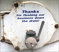 Thanks!  For flushing our business down the drain.