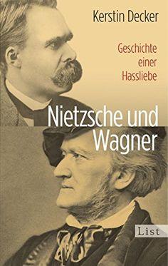 Nietzsche und Wagner: Geschichte einer Hassliebe von [Decker, Kerstin]