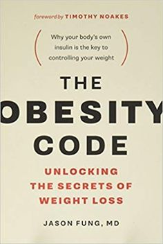 Read The Obesity Code: Unlocking the Secrets of Weight Loss PDF Dr. Jason Fung and Timothy Noakes Fast Weight Loss, Weight Gain, How To Lose Weight Fast, Keto Diet List, Starting Keto Diet, Ketogenic Diet, Omad Diet, Keto Meal, The Obesity Code