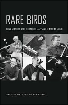"""""""Rare Birds: Conversations with Legends of Jazz and Classical Music,"""" by Thomas Rain Crowe, Nan Watkins"""