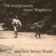 The World needs more Mayberry & LESS Jersey Shore : FuelOnline