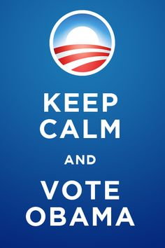Keep Calm and Vote Obama.  Yes, this was originally British Propaganda, but I figured it would be an easy meme to mimic.