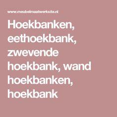 Hoekbanken, eethoekbank, zwevende hoekbank, wand hoekbanken, hoekbank