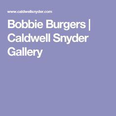 Bobbie Burgers | Caldwell Snyder Gallery