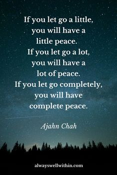 Let go in life + death to discover love + peace.