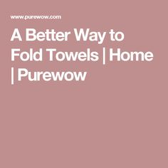 A Better Way to Fold Towels | Home | Purewow
