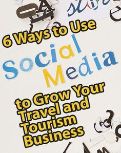 6 Ways to Use Social Media to Grow Your Travel and Tourism Business