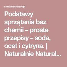 Podstawy sprzątania bez chemii – proste przepisy – soda, ocet i cytryna.   Naturalnie Naturalni - Warsztaty Kosmetyków Naturalnych - DIY domowe kosmetyki 100% naturalne!