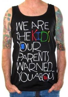 """We Are The Kids Your Parents Warned You About"""" on a 100% cotton pre-shrunk unisex muscle shirt."""