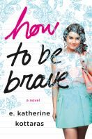 HOW TO BE BRAVE by E. Katherine Kottaras is about a girl who learns to be brave instead of scared after the death of her mother. -- LINKcat Catalog › Details for: How to be brave /