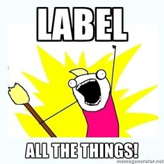All the things - LABEL ALL THE THINGS! Funny #MEME